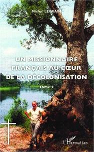 Michel Legrain - Un missionnaire français au coeur de la décolonisation - Tome 2.