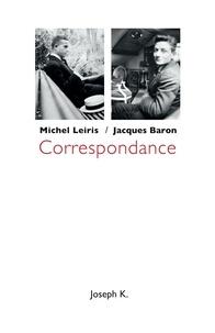 Michel Leiris et Jacques Baron - Correspondance.