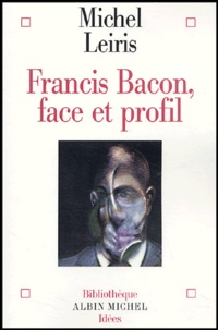 Michel Leiris - Francis Bacon, face et profil.