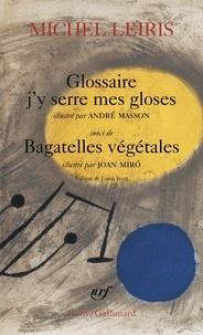 Michel Leiris - Glossaire, j'y serre mes gloses - Suivi de Bagatelles végétales.