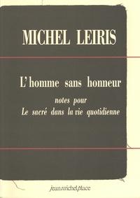 Michel Leiris - L'homme sans honneur - Notes pour Le sacré dans la vie quotidienne.