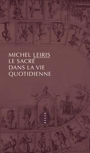 Michel Leiris - Le sacré dans la vie quotidienne.
