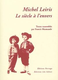 Michel Leiris et Francis Marmande - Michel Leiris, le siècle à l'envers.