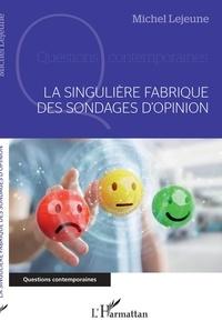Michel Lejeune - La singulière fabrique des sondages d'opinion.