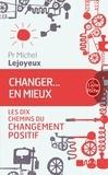 Michel Lejoyeux - Changer... en mieux - Les dix chemins du changement positif.