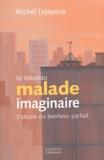 Michel Lejoyeux - Le nouveau malade imaginaire - L'utopie du bonheur parfait.