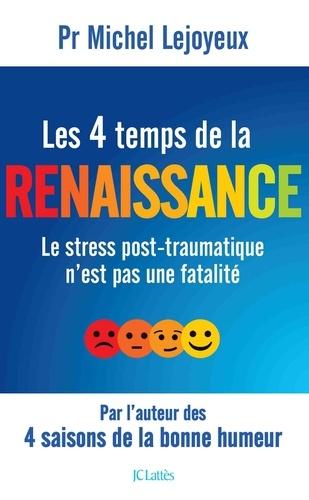 Les 4 temps de la renaissance. Le stress post-traumatique n'est pas une fatalité