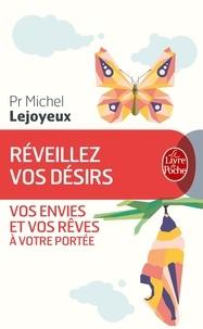 Michel Lejoyeux - Réveillez vos désirs - Vos envies et vos rêves à votre portée.