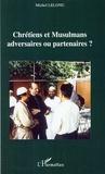 Michel Lelong - Chrétiens et Musulmans : adversaires ou partenaires ?.