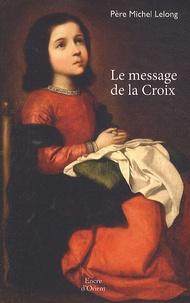 Michel Lelong - Le message de la Croix.