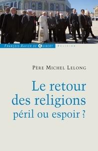 Michel Lelong - Le retour des religions, péril ou espoir ?.