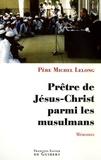 Michel Lelong - Prêtre de Jésus-Christ parmi les musulmans - Mémoires.