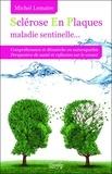 Michel Lemaire - La sclérose en plaques, maladie sentinelle - Définition, découvertes récentes, hypothèses, amélioration....