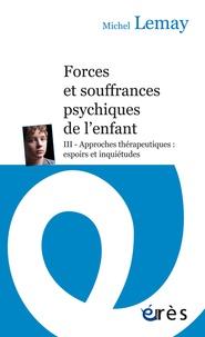 Forces et souffrances psychiques de lenfant - Tome 3, Approches thérapeutiques : espoirs et inquiétudes.pdf