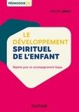 Michel Lemay - Le développement spirituel de l'enfant - Repères pour un accompagnement laïc.