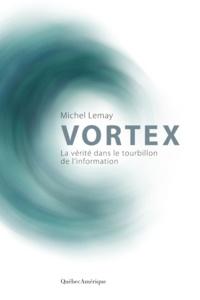 Michel Lemay - Vortex - La vérité dans le tourbillon de l'information.