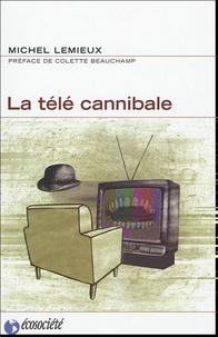 Michel Lemieux - La télé cannibale.