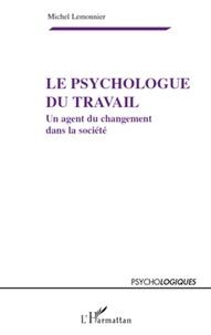 Michel Lemonnier - Le psychologue du travail - Un agent du changement dans la société.