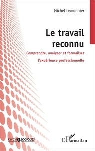 Michel Lemonnier - Le travail reconnu - Comprendre, analyser et formaliser l'expérience professionnelle.