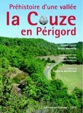Michel Lenoir et Bruno Maureille - Préhistoire d'une vallée - La Couze en Périgord.