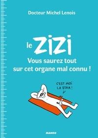 Michel Lenois et Lisa Laubreaux - Le ZIZI : vous saurez tout sur cet organe mal connu !.