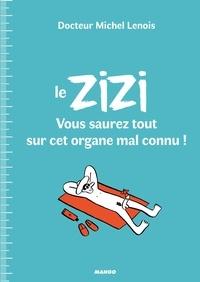 Michel Lenois - Le zizi - Vous saurez tout sur cet organe mal connu !.