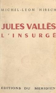 Michel-Léon Hirsch - Jules Vallès - L'insurgé.