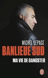 Michel Lepage - Banlieue sud - Ma vie de gangster.