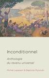 Michel Lepesant et Baptiste Mylondo - Inconditionnel - Anthologie du revenu universel.