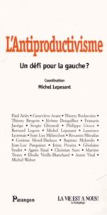 Michel Lepesant - L'Antiproductivisme - Un défi pour la gauche ?.