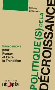Michel Lepesant - Politique(s) de la décroissance - Propositions pour penser et faire la transition.