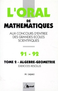Checkpointfrance.fr L'ORAL DE MATHEMATIQUES AUX CONCOURS D'ENTREE DES GRANDES ECOLES SCIENTIFIQUES. Tome 2, algèbre-géométrie, Crus 1991-1992 de mathématiques Image