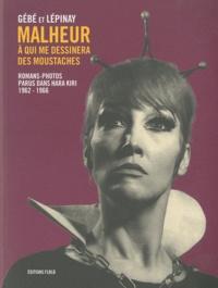 Michel Lépinay et  Gébé - Malheur à qui me dessinera des moustaches - Romans-photos parus dans Hara-Kiri (1962-1966).