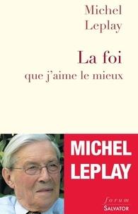 Michel Leplay - La foi que j'aime le mieux.