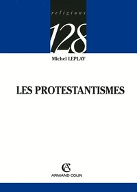 Michel Leplay - Les protestantismes.