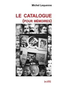 Michel Lequenne - Le catalogue (pour Mémoires) - Montre-moi ta bibliothèque et je te dirai qui tu es.
