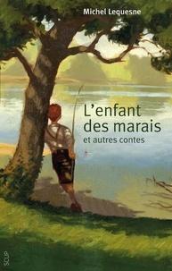 Michel Lequesne - L'enfant des marais : et autres contes.