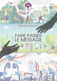 Michel Lerond - Faire passer le message.