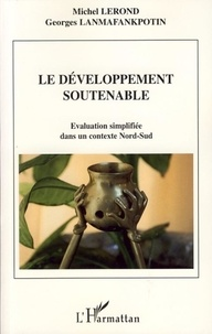 Michel Lerond et Georges Lanmafankpotin - Le développement soutenable - Evaluation simplifiée dans un contexte Nord-Sud.
