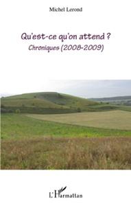Michel Lerond - Qu'est-ce qu'on attend ? - Chroniques (2008-2009).