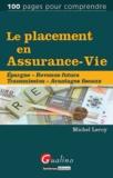 Michel Leroy - Le placement en assurance-vie - Epargne, revenus futurs, transmission, avantages fiscaux.