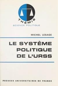 Michel Lesage et Maurice Duverger - Le système politique de l'URSS.