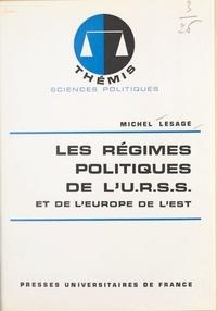 Michel Lesage et Maurice Duverger - Les régimes politiques de l'U.R.S.S. et de l'Europe de l'Est.