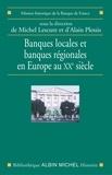 Michel Lescure - Banques locales et banques régionales en Europe au XXe siècle.