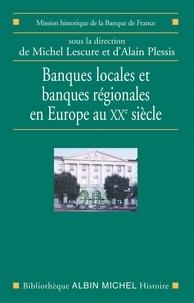 Michel Lescure et Alain Plessis - Banques locales et banques régionales en Europe au XXe siècle.
