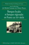 Michel Lescure et Alain Plessis - Banques locales et banques régionales en France au XIXe siècle.
