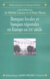 Michel Lescure - Banques locales et régionales en Europe au XXe siècle.