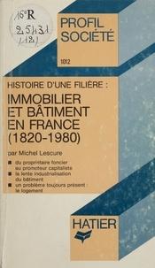 Michel Lescure - Immobilier et bâtiment en France - 1820-1980, histoire d'une filière.
