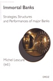 Michel Lescure - Immortal Banks - Strategies, Structures and Performances of major Banks.