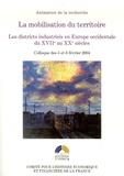 Michel Lescure et Claude Courlet - La mobilisation du territoire - Les districts industriels en Europe occidentale du XVIIe au XXe siècle.